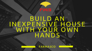 Build an inexpensive house with your own hands - farmesaco.ae